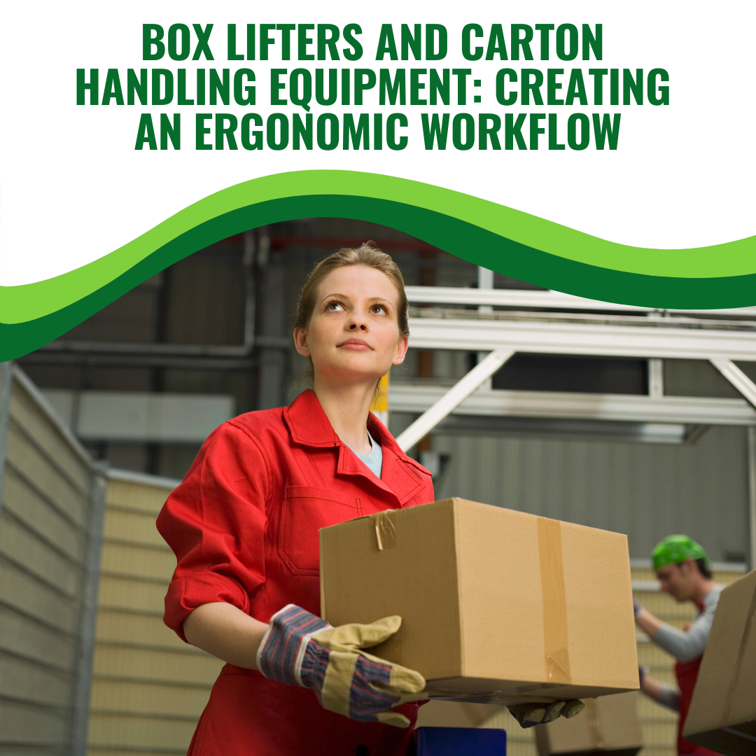 Box Lifters and Carton Handling Equipment: Creating an Ergonomic Workflow
