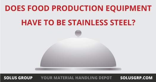 Does Food Production Equipment Have to Be Stainless Steel?