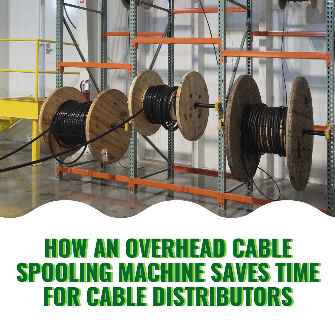 How an Overhead Cable Spooling Machine Saves Time for Cable Distributors