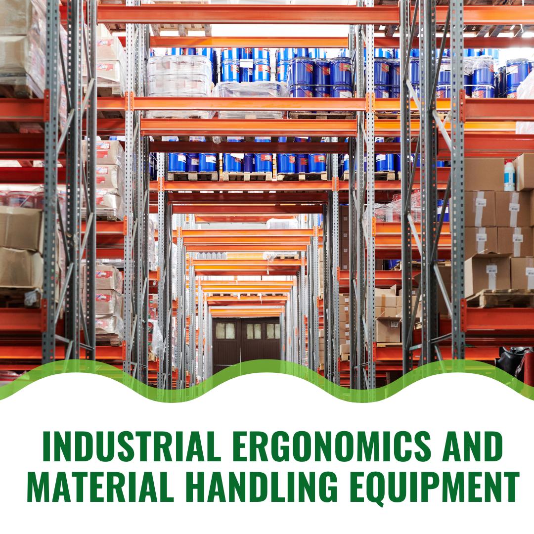 Industrial Ergonomics and Material Handling Equipment