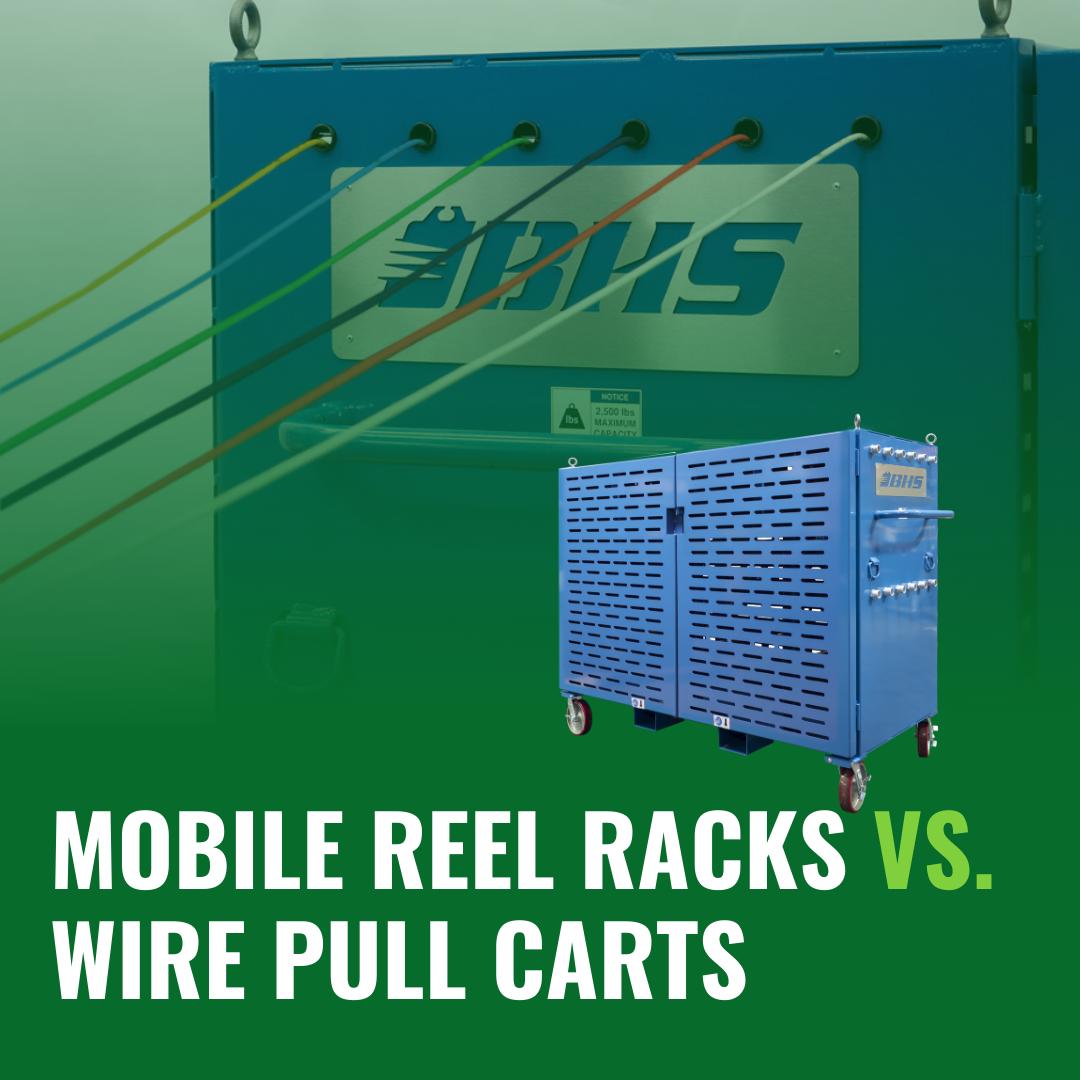 Mobile Reel Racks vs. Wire Pull Carts