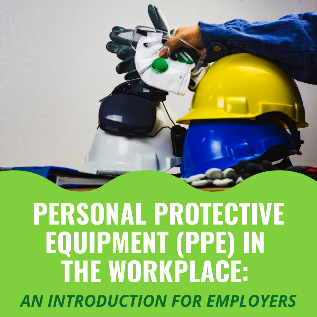 Personal Protective Equipment (PPE) in the Workplace: An Introduction for Employers