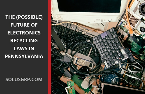 The (Possible) Future of Electronics Recycling Laws in Pennsylvania